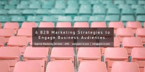 6-B2B-Marketing-Strategies-to-Engage-Business-Audiences